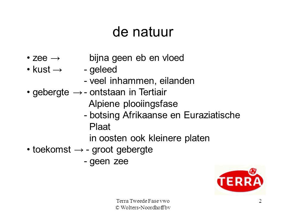 Terra Tweede Fase vwo © Wolters-Noordhoff bv 2 de natuur zee → bijna geen eb en vloed kust →- geleed - veel inhammen, eilanden gebergte →- ontstaan in