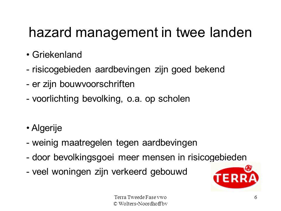 Terra Tweede Fase vwo © Wolters-Noordhoff bv 6 hazard management in twee landen Griekenland - risicogebieden aardbevingen zijn goed bekend - er zijn b