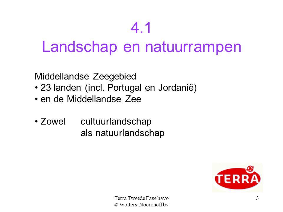 3 4.1 Landschap en natuurrampen Middellandse Zeegebied 23 landen (incl. Portugal en Jordanië) en de Middellandse Zee Zowel cultuurlandschap als natuur