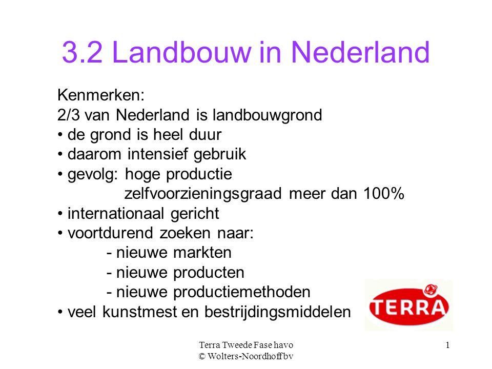 Terra Tweede Fase havo © Wolters-Noordhoff bv 1 3.2 Landbouw in Nederland Kenmerken: 2/3 van Nederland is landbouwgrond de grond is heel duur daarom i