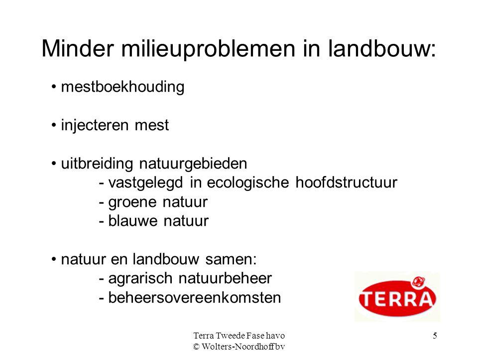 Terra Tweede Fase havo © Wolters-Noordhoff bv 5 Minder milieuproblemen in landbouw: mestboekhouding injecteren mest uitbreiding natuurgebieden - vastg