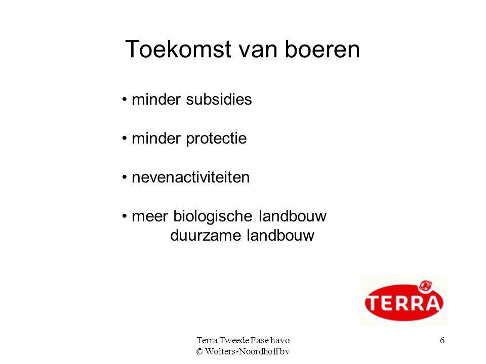 Terra Tweede Fase havo © Wolters-Noordhoff bv 6 Toekomst van boeren minder subsidies minder protectie nevenactiviteiten meer biologische landbouw duur