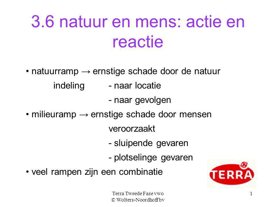 Terra Tweede Fase vwo © Wolters-Noordhoff bv 1 3.6 natuur en mens: actie en reactie natuurramp → ernstige schade door de natuur indeling - naar locati