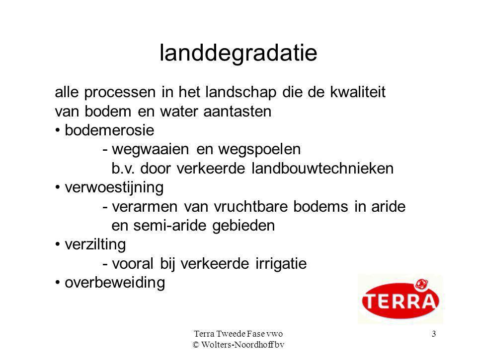 Terra Tweede Fase vwo © Wolters-Noordhoff bv 3 landdegradatie alle processen in het landschap die de kwaliteit van bodem en water aantasten bodemerosi