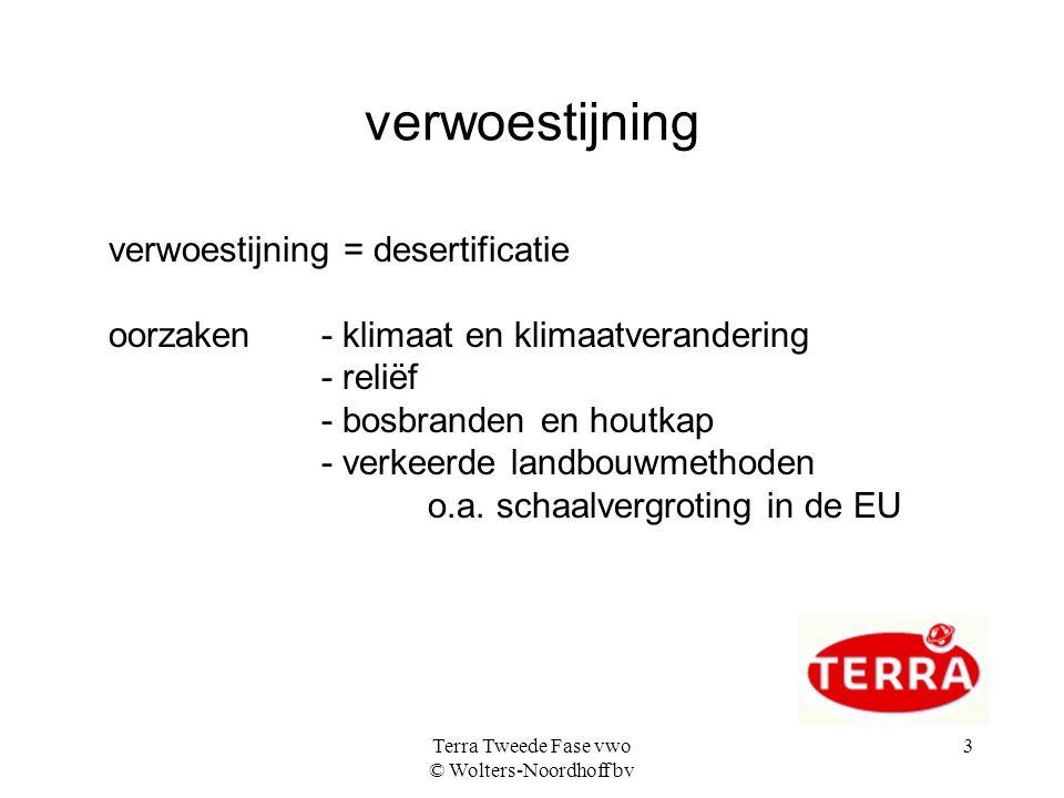 Terra Tweede Fase vwo © Wolters-Noordhoff bv 3 verwoestijning verwoestijning = desertificatie oorzaken- klimaat en klimaatverandering - reliëf - bosbranden en houtkap - verkeerde landbouwmethoden o.a.