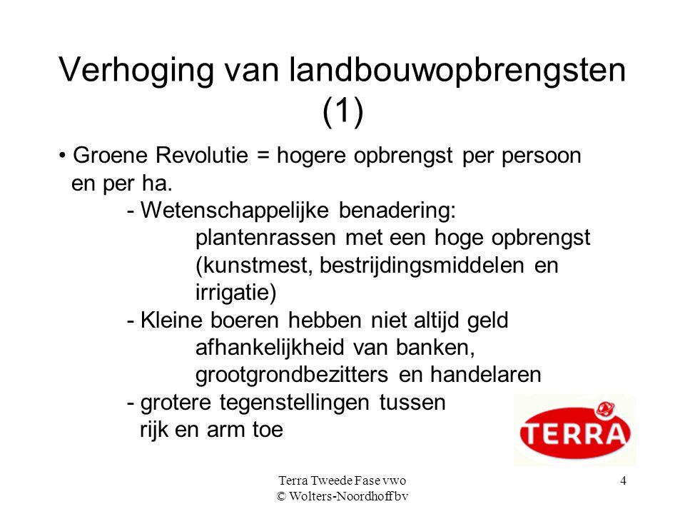 Terra Tweede Fase vwo © Wolters-Noordhoff bv 4 Verhoging van landbouwopbrengsten (1) Groene Revolutie = hogere opbrengst per persoon en per ha.