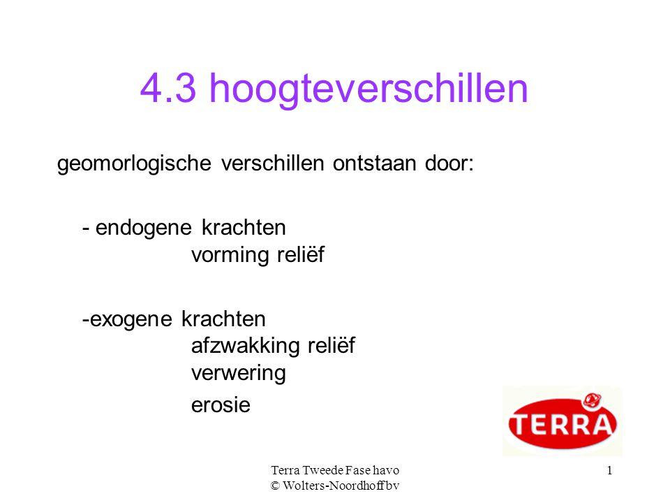 Terra Tweede Fase havo © Wolters-Noordhoff bv 1 4.3 hoogteverschillen geomorlogische verschillen ontstaan door: - endogene krachten vorming reliëf -ex