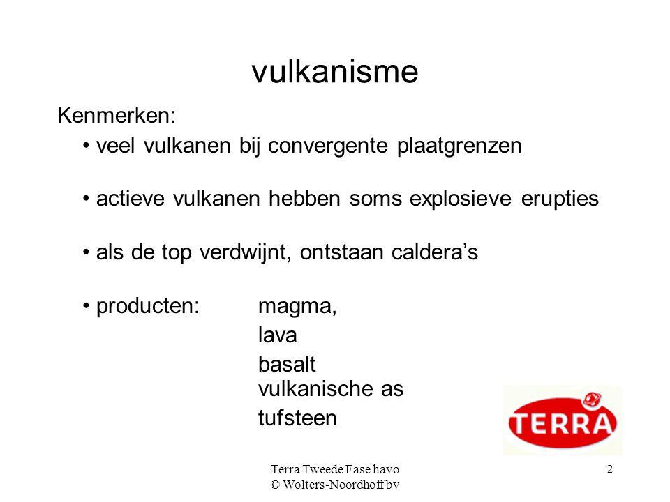 Terra Tweede Fase havo © Wolters-Noordhoff bv 2 vulkanisme Kenmerken: veel vulkanen bij convergente plaatgrenzen actieve vulkanen hebben soms explosie