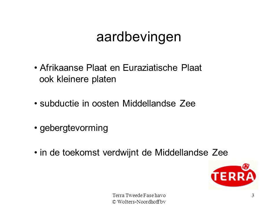 Terra Tweede Fase havo © Wolters-Noordhoff bv 3 aardbevingen Afrikaanse Plaat en Euraziatische Plaat ook kleinere platen subductie in oosten Middellan