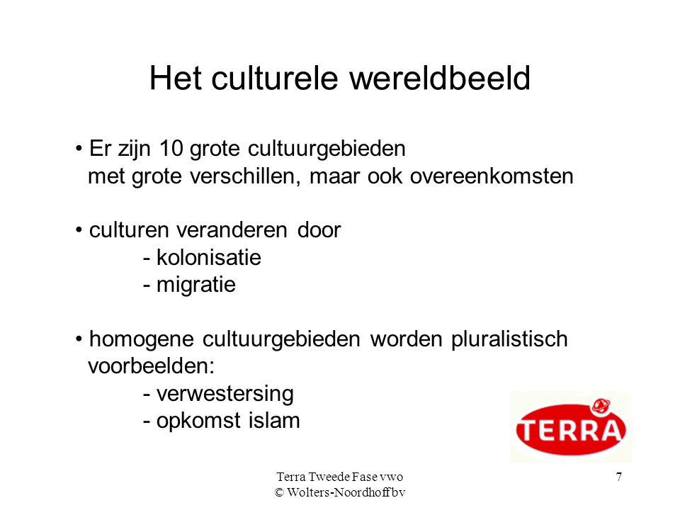 Terra Tweede Fase vwo © Wolters-Noordhoff bv 7 Het culturele wereldbeeld Er zijn 10 grote cultuurgebieden met grote verschillen, maar ook overeenkomst