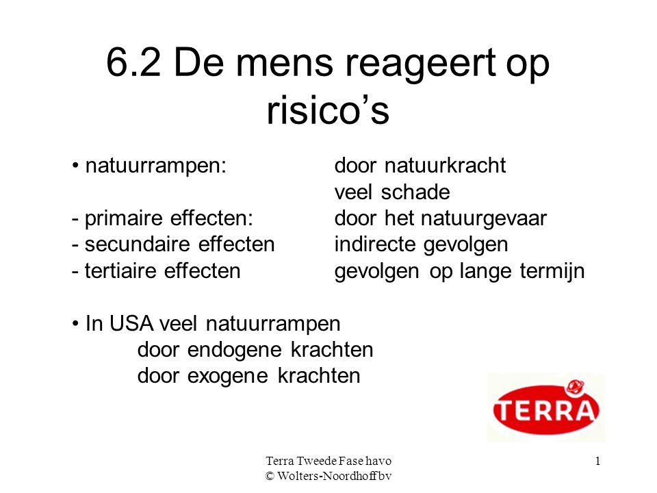 Terra Tweede Fase havo © Wolters-Noordhoff bv 1 6.2 De mens reageert op risico's natuurrampen: door natuurkracht veel schade - primaire effecten: door