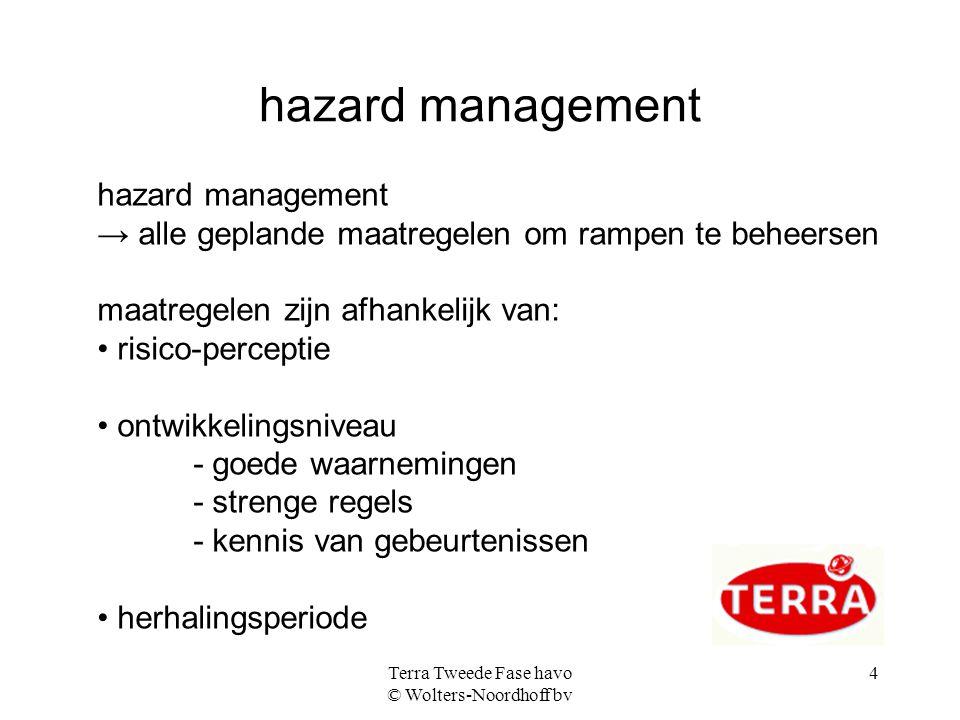 Terra Tweede Fase havo © Wolters-Noordhoff bv 4 hazard management hazard management → alle geplande maatregelen om rampen te beheersen maatregelen zij