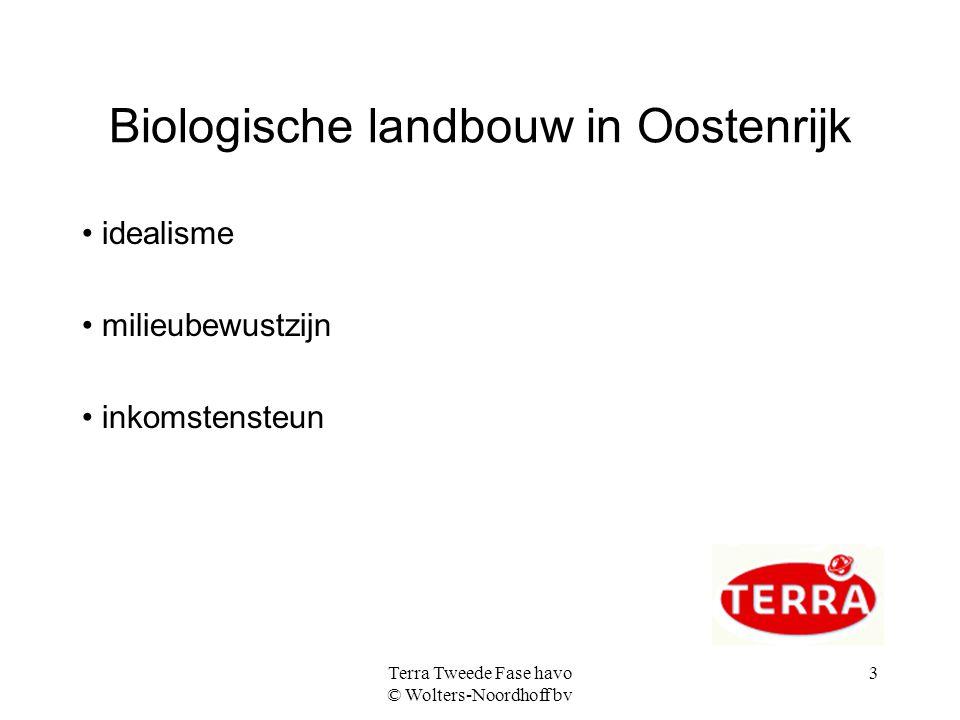 Terra Tweede Fase havo © Wolters-Noordhoff bv 3 Biologische landbouw in Oostenrijk idealisme milieubewustzijn inkomstensteun