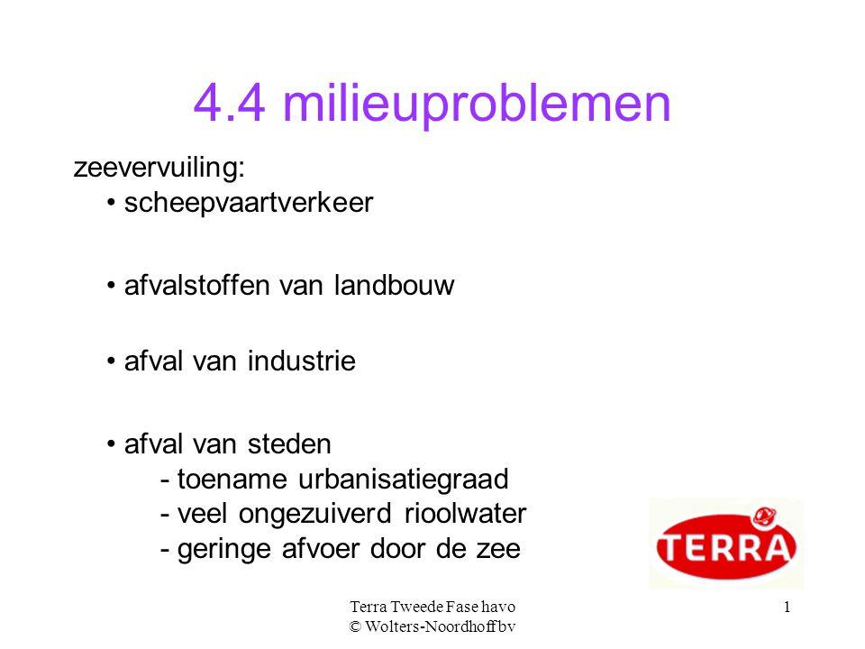 Terra Tweede Fase havo © Wolters-Noordhoff bv 1 4.4 milieuproblemen zeevervuiling: scheepvaartverkeer afvalstoffen van landbouw afval van industrie af