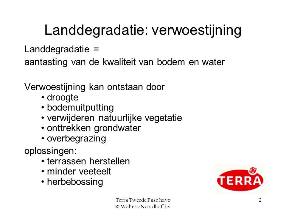 Terra Tweede Fase havo © Wolters-Noordhoff bv 2 Landdegradatie: verwoestijning Landdegradatie = aantasting van de kwaliteit van bodem en water Verwoes