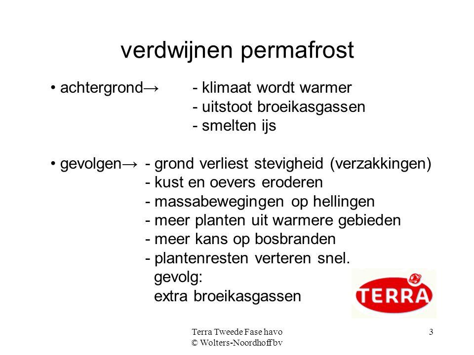 Terra Tweede Fase havo © Wolters-Noordhoff bv 3 verdwijnen permafrost achtergrond→- klimaat wordt warmer - uitstoot broeikasgassen - smelten ijs gevol
