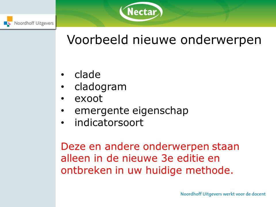 Voorbeeld nieuwe onderwerpen clade cladogram exoot emergente eigenschap indicatorsoort Deze en andere onderwerpen staan alleen in de nieuwe 3e editie
