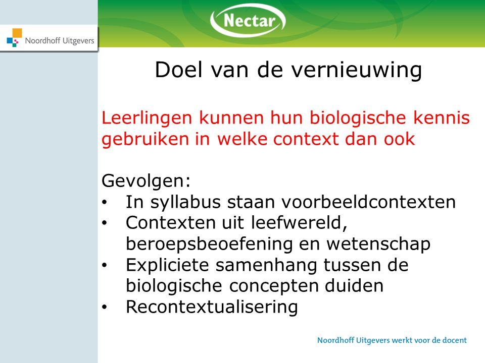 Doel van de vernieuwing Leerlingen kunnen hun biologische kennis gebruiken in welke context dan ook Gevolgen: In syllabus staan voorbeeldcontexten Con
