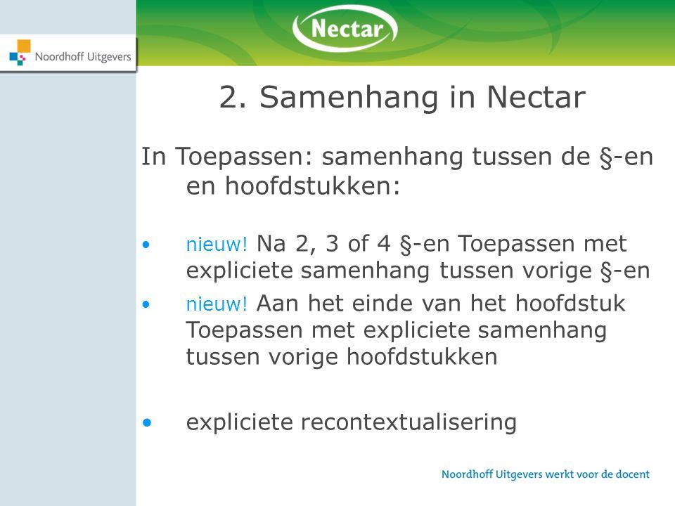 2. Samenhang in Nectar In Toepassen: samenhang tussen de §-en en hoofdstukken: nieuw! Na 2, 3 of 4 §-en Toepassen met expliciete samenhang tussen vori