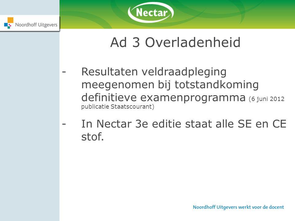 Ad 3 Overladenheid -Resultaten veldraadpleging meegenomen bij totstandkoming definitieve examenprogramma (6 juni 2012 publicatie Staatscourant) -In Ne