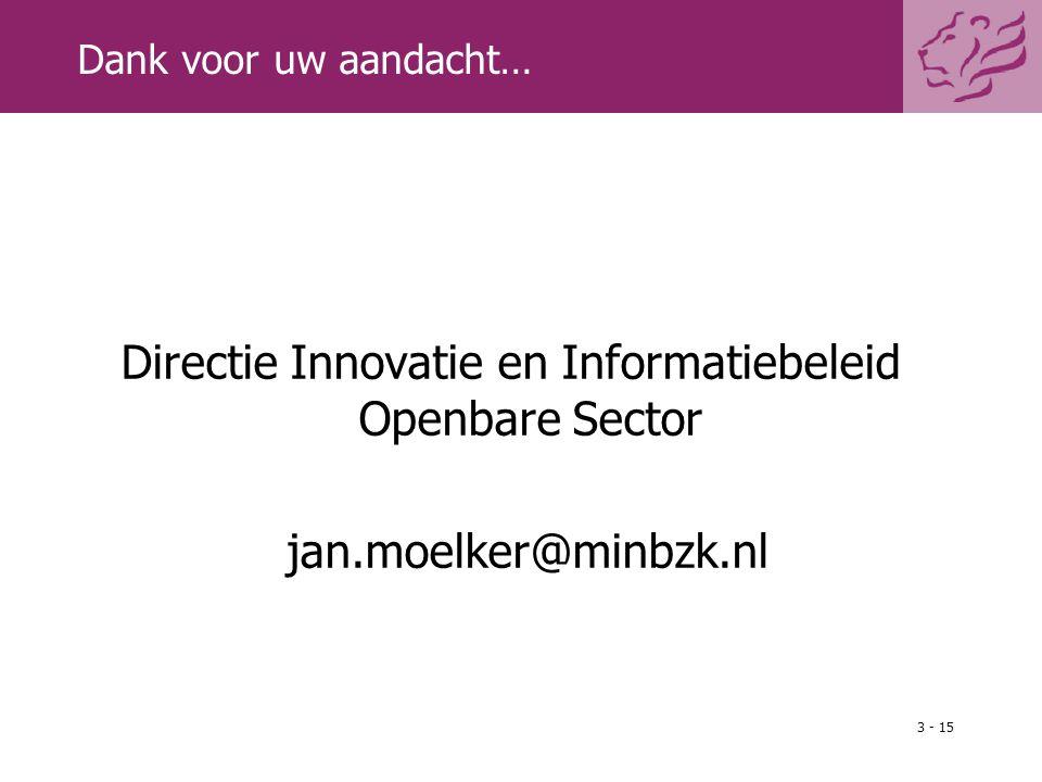 3 - 15 Dank voor uw aandacht… Directie Innovatie en Informatiebeleid Openbare Sector jan.moelker@minbzk.nl