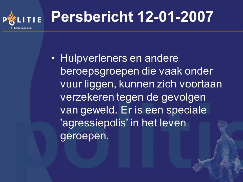 Persbericht 12-01-2007 Hulpverleners en andere beroepsgroepen die vaak onder vuur liggen, kunnen zich voortaan verzekeren tegen de gevolgen van geweld