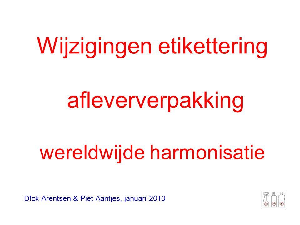 Wijzigingen etikettering afleververpakking wereldwijde harmonisatie D!ck Arentsen & Piet Aantjes, januari 2010