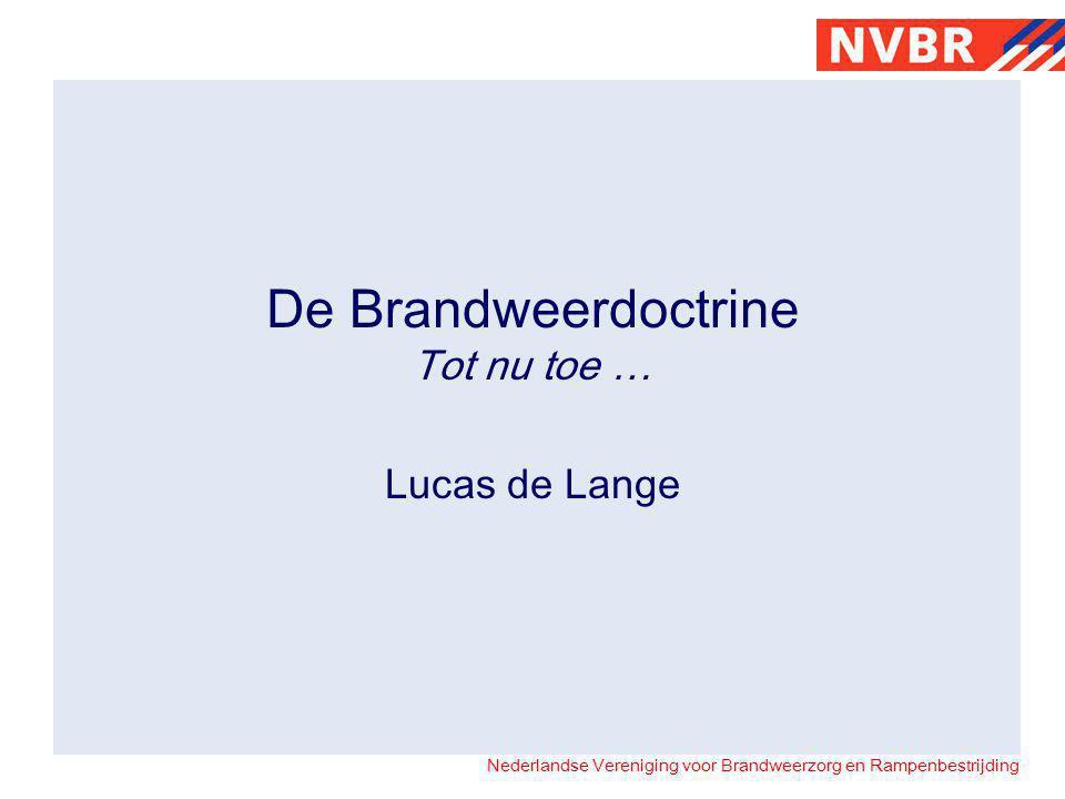 Nederlandse Vereniging voor Brandweerzorg en Rampenbestrijding De Brandweerdoctrine Tot nu toe … Lucas de Lange