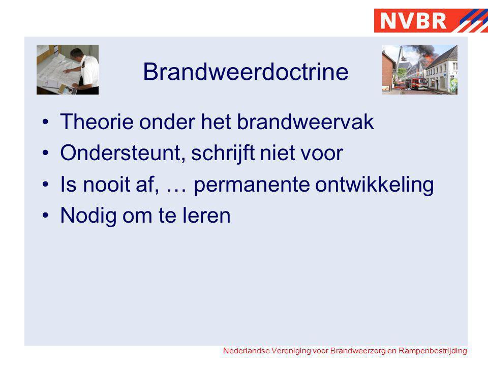 Nederlandse Vereniging voor Brandweerzorg en Rampenbestrijding Brandweerdoctrine Theorie onder het brandweervak Ondersteunt, schrijft niet voor Is nooit af, … permanente ontwikkeling Nodig om te leren