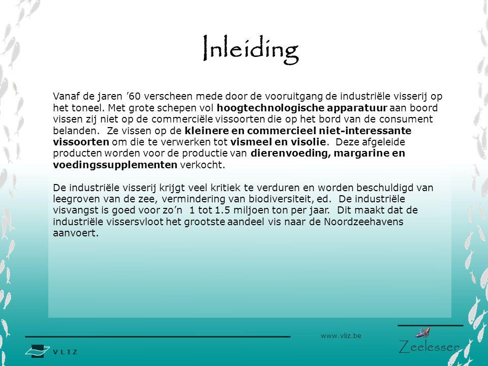 V L I Z www.vliz.be Zeelessen Inleiding Vanaf de jaren '60 verscheen mede door de vooruitgang de industriële visserij op het toneel. Met grote schepen