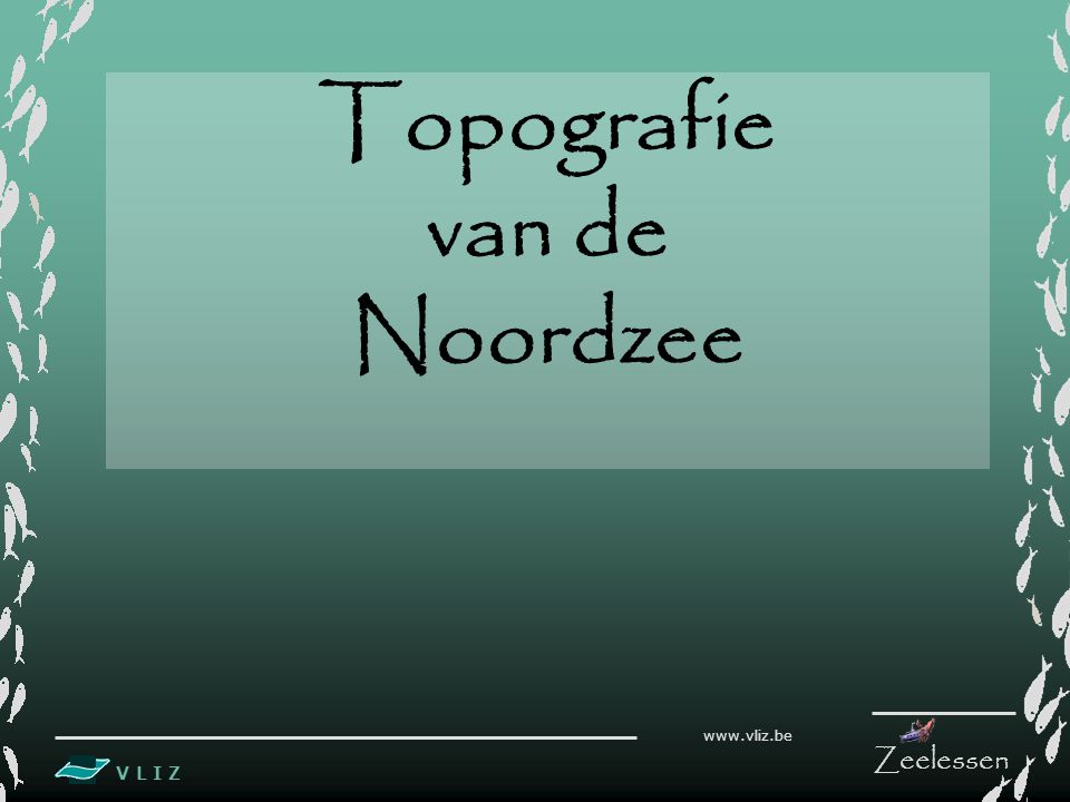 V L I Z www.vliz.be Zeelessen