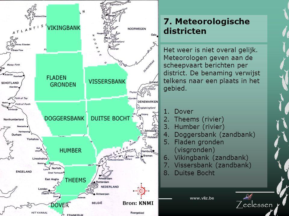 V L I Z www.vliz.be Zeelessen Het weer is niet overal gelijk. Meteorologen geven aan de scheepvaart berichten per district. De benaming verwijst telke