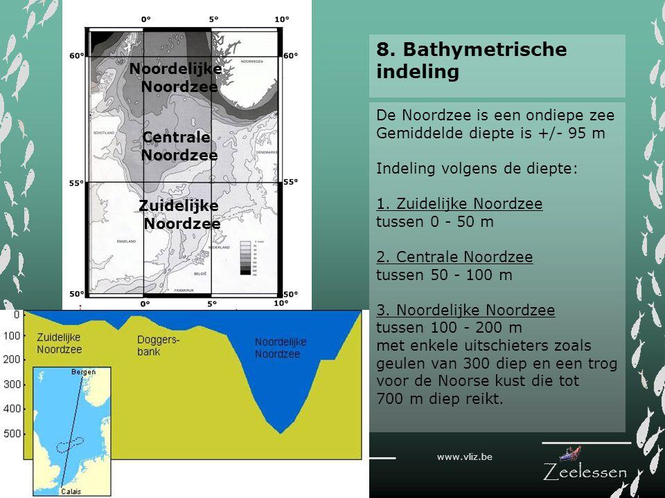 V L I Z www.vliz.be Zeelessen De Noordzee is een ondiepe zee Gemiddelde diepte is +/- 95 m Indeling volgens de diepte: 1. Zuidelijke Noordzee tussen 0