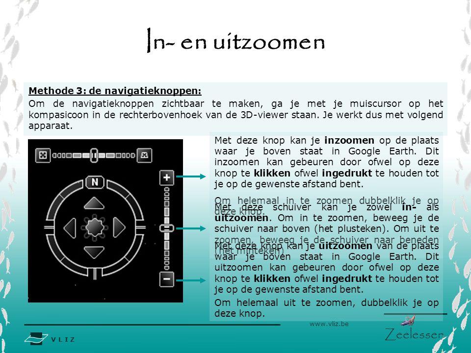 V L I Z www.vliz.be Zeelessen In- en uitzoomen Methode 3: de navigatieknoppen: Om de navigatieknoppen zichtbaar te maken, ga je met je muiscursor op het kompasicoon in de rechterbovenhoek van de 3D-viewer staan.
