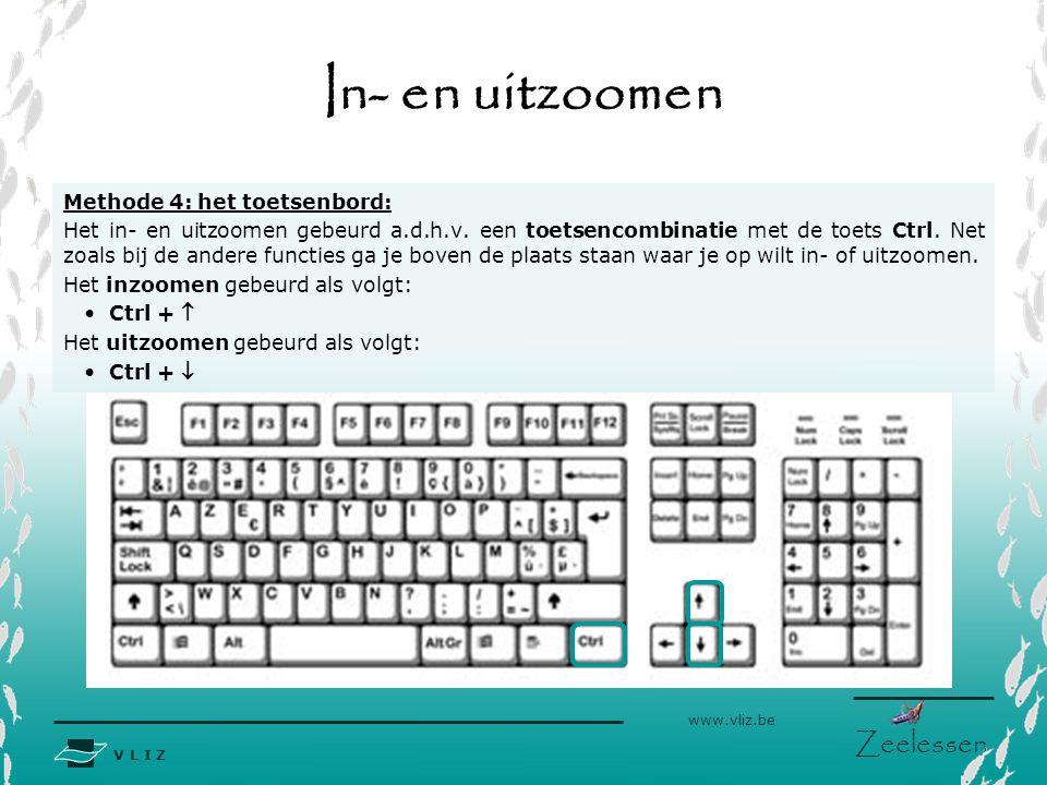 V L I Z www.vliz.be Zeelessen In- en uitzoomen Methode 4: het toetsenbord: Het in- en uitzoomen gebeurd a.d.h.v. een toetsencombinatie met de toets Ct