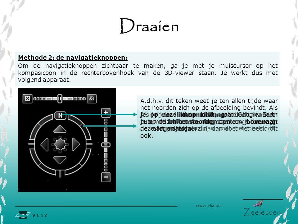 V L I Z www.vliz.be Zeelessen Als je jouw linkermuisknop indrukt wanneer je op de buitenste ring staat en je beweegt deze in wijzerzin, dan doet het beeld dit ook.