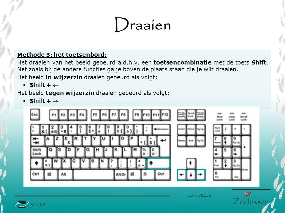 V L I Z www.vliz.be Zeelessen Draaien Methode 3: het toetsenbord: Het draaien van het beeld gebeurd a.d.h.v. een toetsencombinatie met de toets Shift.