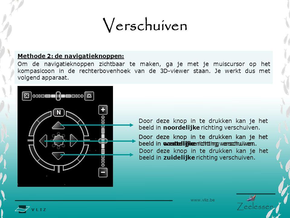V L I Z www.vliz.be Zeelessen Door deze knop in te drukken kan je het beeld in westelijke richting verschuiven. Verschuiven Methode 2: de navigatiekno