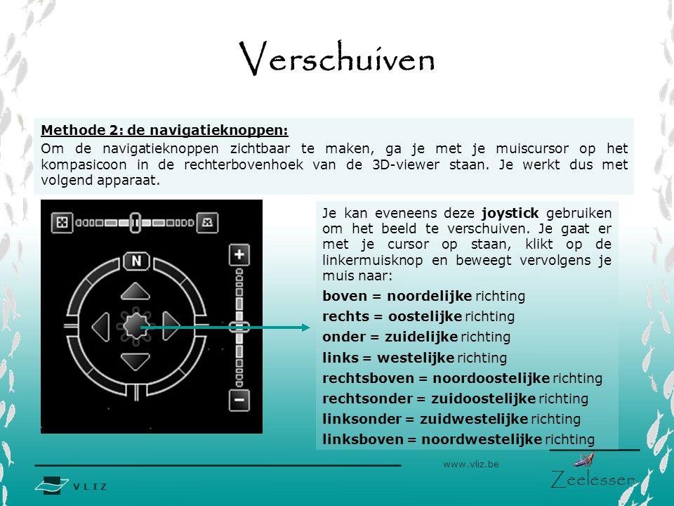 V L I Z www.vliz.be Zeelessen Je kan eveneens deze joystick gebruiken om het beeld te verschuiven. Je gaat er met je cursor op staan, klikt op de link