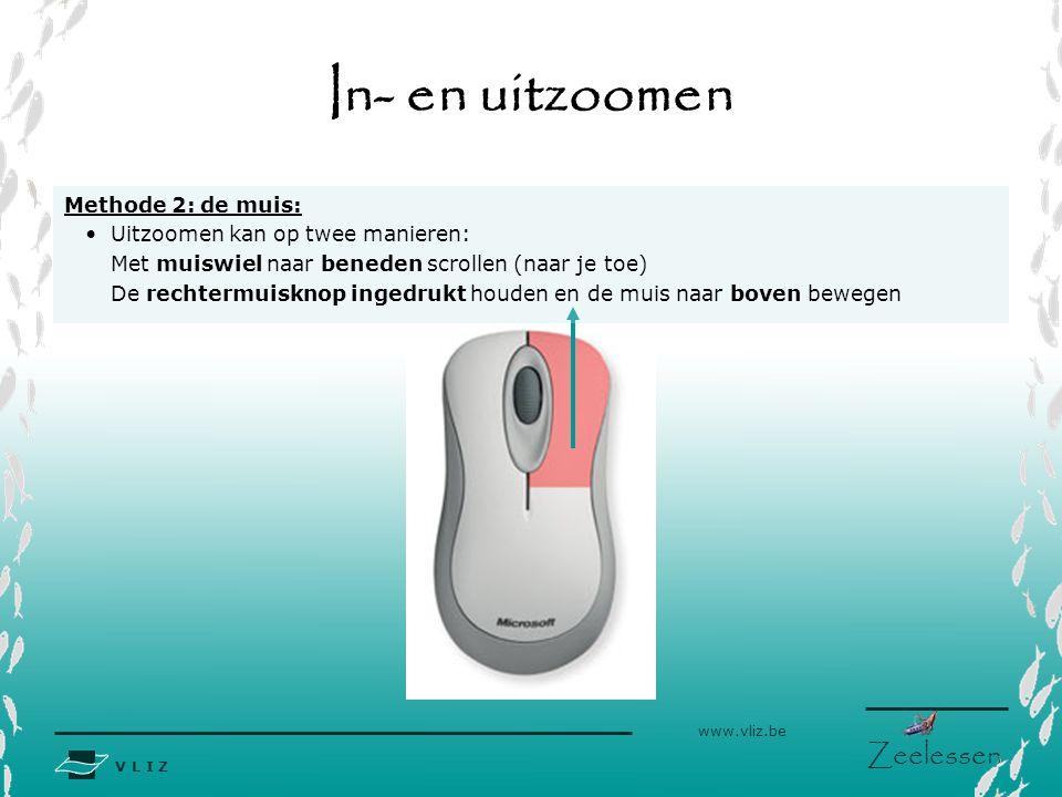 V L I Z www.vliz.be Zeelessen In- en uitzoomen Methode 2: de muis: Uitzoomen kan op twee manieren: Met muiswiel naar beneden scrollen (naar je toe) De rechtermuisknop ingedrukt houden en de muis naar boven bewegen