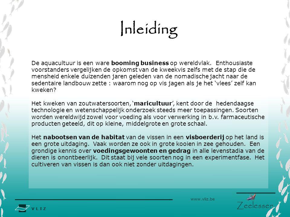 V L I Z www.vliz.be Zeelessen Inleiding De aquacultuur is een ware booming business op wereldvlak.