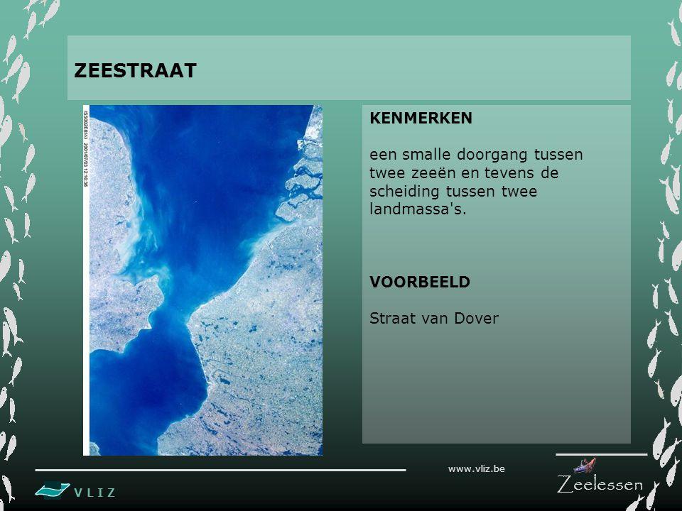 V L I Z www.vliz.be Zeelessen KENMERKEN een smalle doorgang tussen twee zeeën en tevens de scheiding tussen twee landmassa's. VOORBEELD Straat van Dov