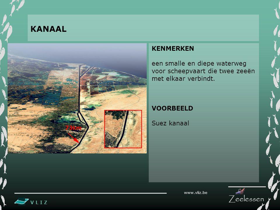 V L I Z www.vliz.be Zeelessen KENMERKEN een smalle en diepe waterweg voor scheepvaart die twee zeeën met elkaar verbindt. VOORBEELD Suez kanaal KANAAL