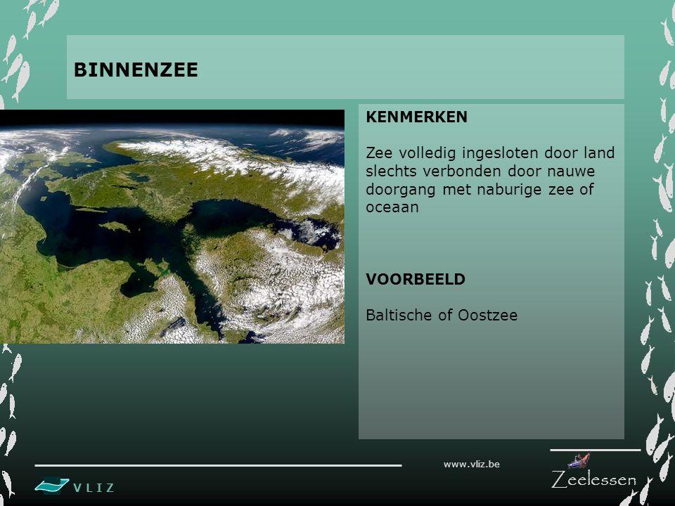 V L I Z www.vliz.be Zeelessen KENMERKEN Zee volledig ingesloten door land slechts verbonden door nauwe doorgang met naburige zee of oceaan VOORBEELD B