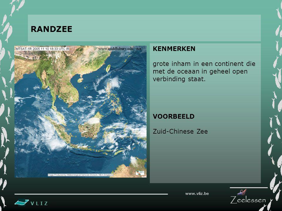 V L I Z www.vliz.be Zeelessen KENMERKEN grote inham in een continent die met de oceaan in geheel open verbinding staat. VOORBEELD Zuid-Chinese Zee RAN