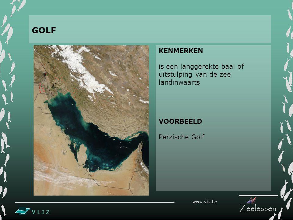 V L I Z www.vliz.be Zeelessen KENMERKEN is een langgerekte baai of uitstulping van de zee landinwaarts VOORBEELD Perzische Golf GOLF
