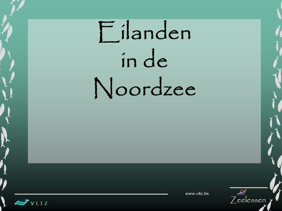 V L I Z www.vliz.be Zeelessen Eilanden in de Noordzee