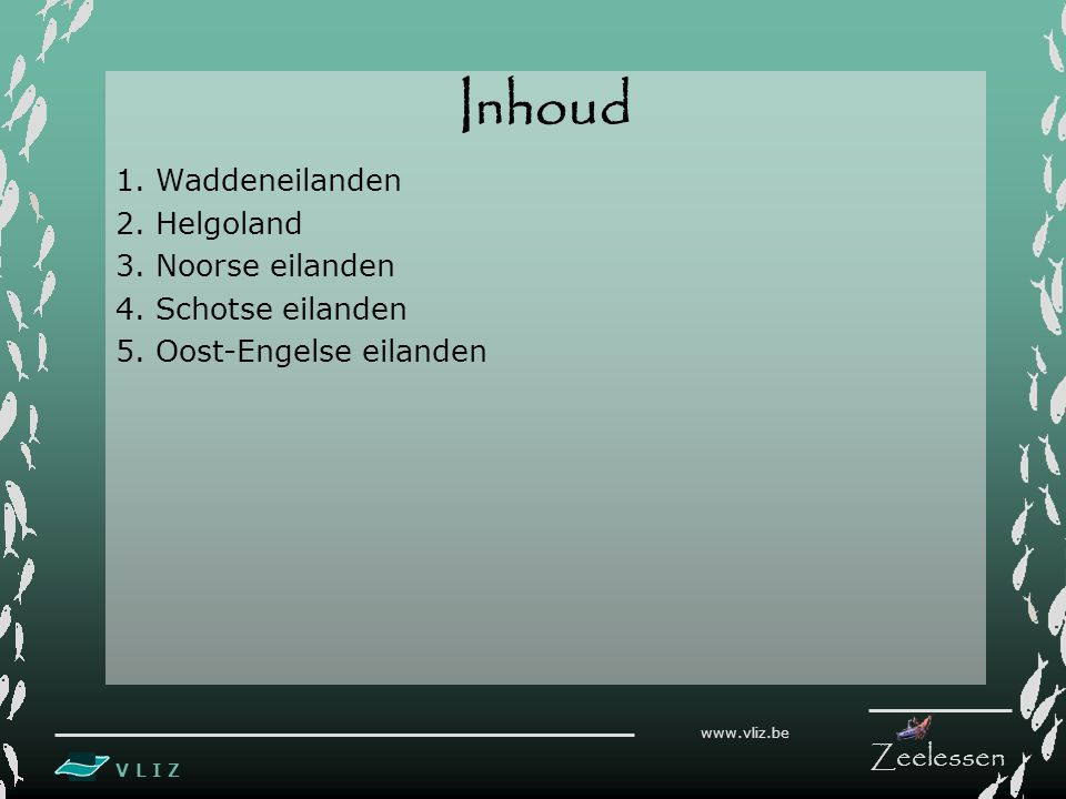 V L I Z www.vliz.be Zeelessen Inhoud 1. Waddeneilanden 2.