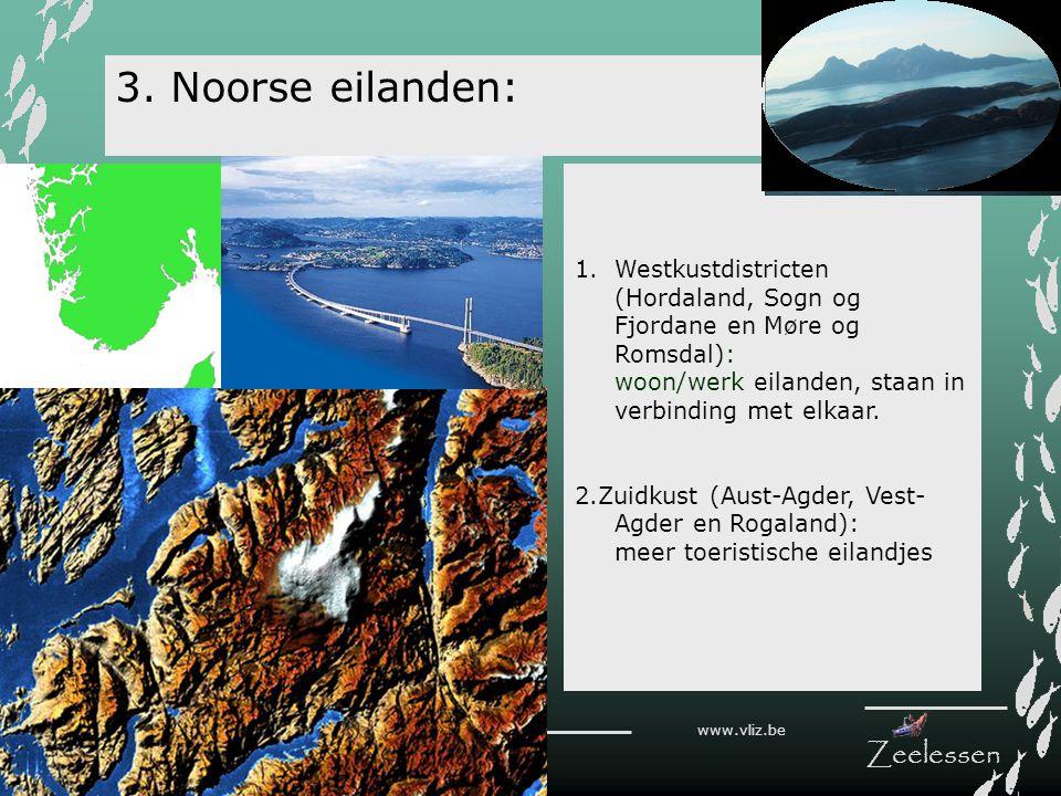 V L I Z www.vliz.be Zeelessen 1.Westkustdistricten (Hordaland, Sogn og Fjordane en Møre og Romsdal): woon/werk eilanden, staan in verbinding met elkaa