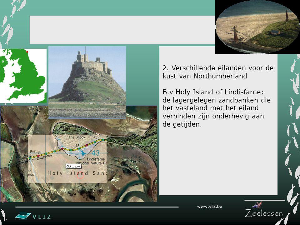 V L I Z www.vliz.be Zeelessen 2. Verschillende eilanden voor de kust van Northumberland B.v Holy Island of Lindisfarne: de lagergelegen zandbanken die